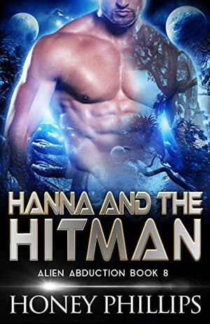 Hanna and the Hitman: A SciFi Alien Romance by Honey Phillips