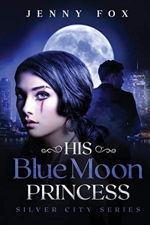 His Blue Moon Princess: The Silver City Series by Jenny Fox