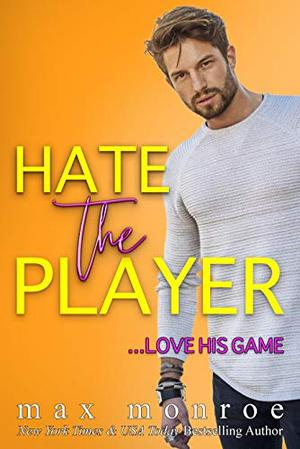 Hate the Player: An Enemies-to-Lovers Romantic Comedy by Max Monroe