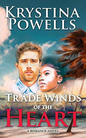 Trade Winds of the Heart: A Caribbean Romance Novel by Krystina Powells