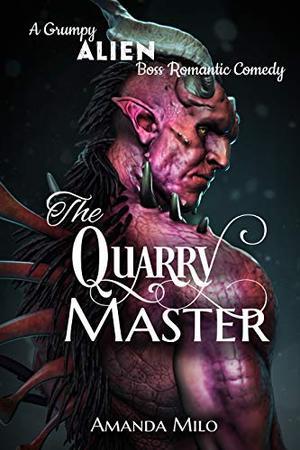 The Quarry Master: A Grumpy Alien Boss Romantic Comedy by Amanda Milo