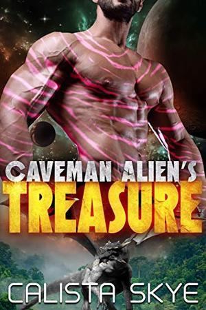 Caveman Alien's Treasure by Calista Skye