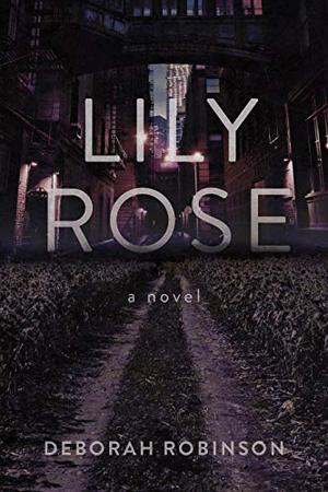 Lily Rose: A Novel by Deborah Robinson