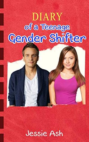 Diary of a Teenage Gender Shifter by Jessie Ash
