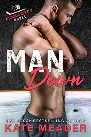 Man Down (A Rookie Rebels Novel) by Kate Meader