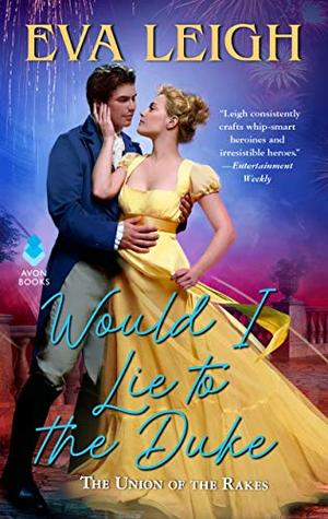 Would I Lie to the Duke: Union of the Rakes by Eva Leigh