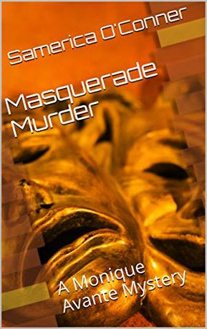 Masquerade Murder: A Monique Avante Mystery by Samerica O'Conner