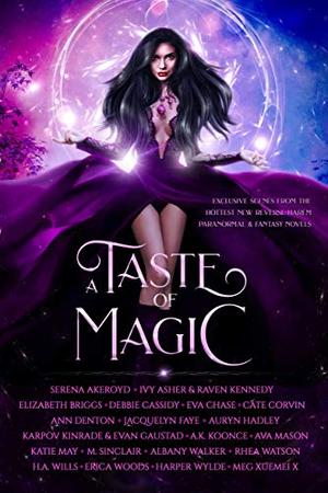A Taste of Magic: Exclusive Scenes from the Hottest New Reverse Harem Paranormal & Fantasy Novels by Serena Akeroyd, Ivy Asher, Raven Kennedy, Eva Chase, Ann Denton, Auryn Hadley, Albany Walker, H.A. Wills, Erica Woods, Harper Wylde, Meg Xuemei X.