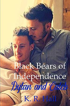 Black Bears of Independence: Dylan and Caleb by K.R. Hall