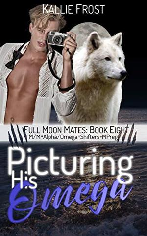 Picturing His Omega: M/M Alpha/Omega Shifters MPreg by Kallie Frost
