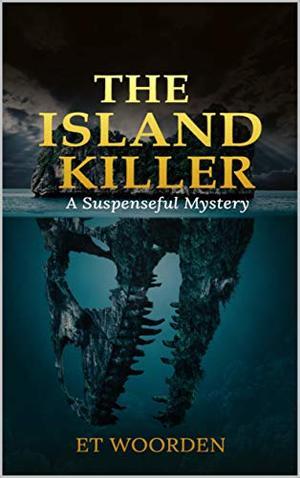 The Island Killer: A Suspenseful Mystery by E.T. Woorden