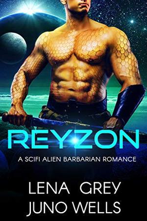 Reyzon: A SciFi Alien Barbarian Romance by Lena Grey, Juno Wells