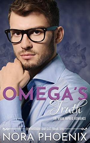 Omega's Truth: an MMM Mpreg Romance by Nora Phoenix