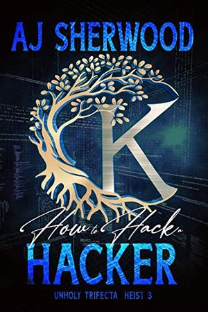 How to Hack a Hacker by A.J. Sherwood