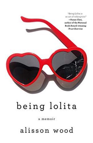 Being Lolita: A Memoir by Alisson Wood