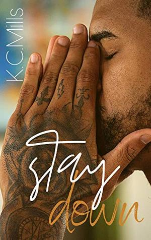 Stay Down by K.C. Mills