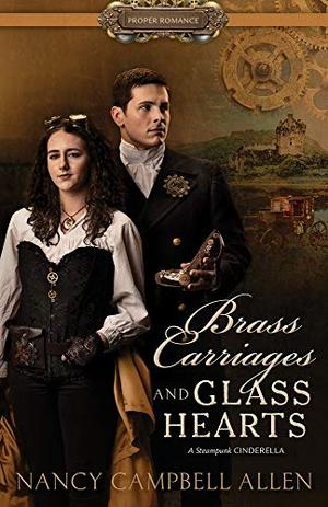 Brass Carriages and Glass Hearts (Proper Romance Steampunk) by Nancy Campbell Allen