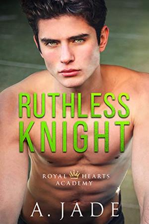 Ruthless Knight: A Standalone Enemies-to-Lovers Romance (Royal Hearts Academy) by Ashley Jade