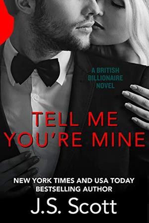 Tell Me You're Mine: The British Billionaires by J.S. Scott
