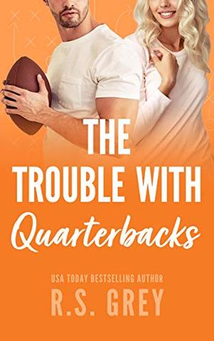 The Trouble With Quarterbacks by R.S. Grey