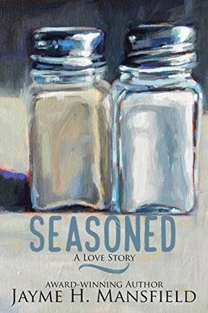Seasoned: A Love Story by Jayme H. Mansfield