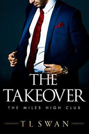 The Takeover by T.L. Swan
