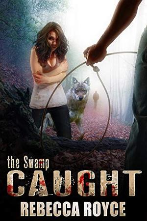 Caught: A Paranormal Romance by Rebecca Royce