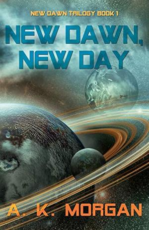 New Dawn, New Day by A. K. Morgan