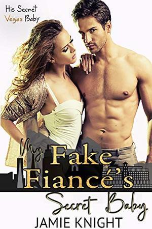 My Fake Fiance's Secret Baby by Jamie Knight