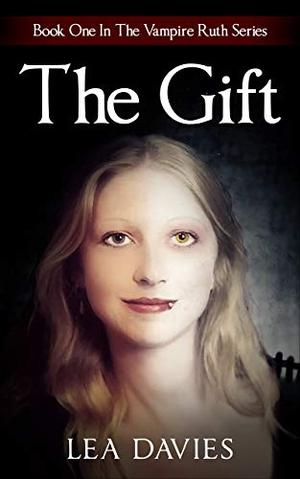 The Gift: Book One In The Vampire Ruth Series by Lea Davies