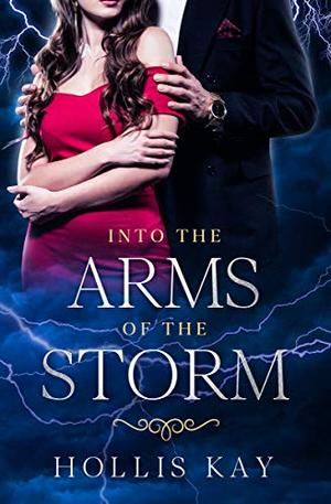 Into the Arms of the Storm by Hollis Kay