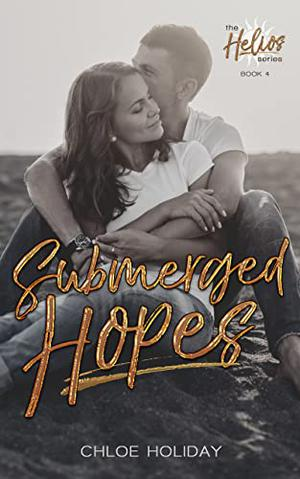 Submerged Hopes: A Stand-Alone Novel in the Helios Series by Chloe Holiday