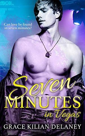 Seven Minutes in Vegas: A Bisexual Awakening, Age Gap Story by Grace Kilian Delaney