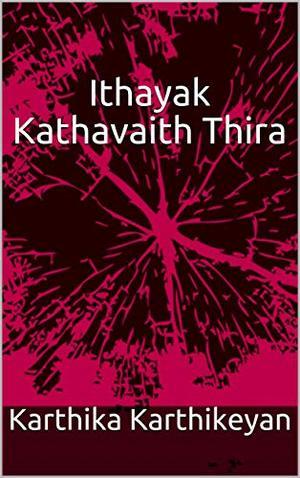 Ithayak Kathavaith Thira by Karthika Karthikeyan