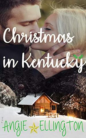 Christmas in Kentucky: (a heartwarming holiday romance to read by a cozy fireplace) by Angie Ellington
