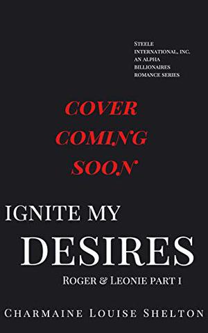 Ignite My Desires Roger & Leonie Part I by Charmaine Louise Shelton