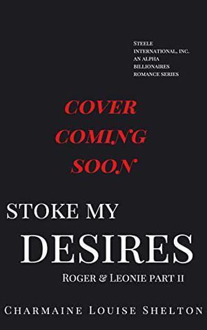 Stoke My Desires Roger & Leonie Part II by Charmaine Louise Shelton