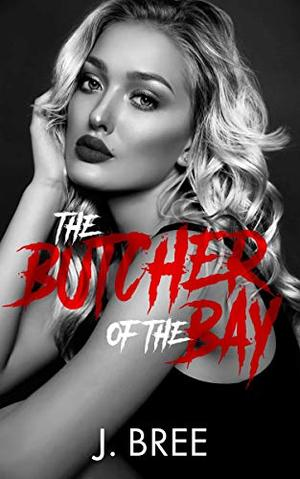 The Butcher of the Bay: Part II by J. Bree