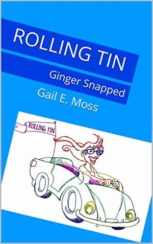 Rolling Tin: Ginger Snapped by Gail E. Moss