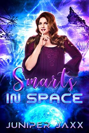 Smarts in Space: Curvy girl alien romance by Juniper Jaxx