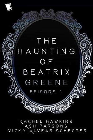 The Haunting of Beatrix Greene Episode 1 by Rachel Hawkins, Ash Parsons, Vicky Alvear Schecter