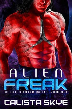 Alien Freak: An Alien Fated Mates Romance by Calista Skye
