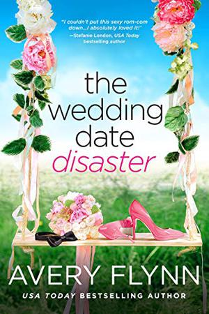 The Wedding Date Disaster by Avery Flynn