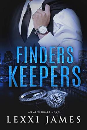 Finders Keepers: An Alex Drake Novel by Lexxi James