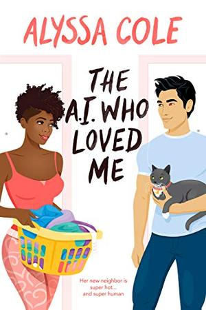 The A.I. Who Loved Me by Alyssa Cole