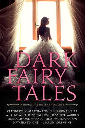 Dark Fairy Tales: A Midnight Dynasty Anthology by C.J. Roberts, Aleatha Romig, T.M. Frazier, Karina Halle, Skye Warren, Sierra Simone, Willow Winters, Celia Aaron, Natasha Knight, Cora Reilly