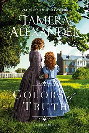 Colors of Truth (The Carnton Series) by Tamera Alexander