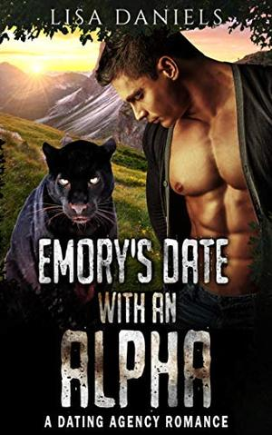 Emory's Date with an Alpha: A Dating Agency Romance by Lisa Daniels