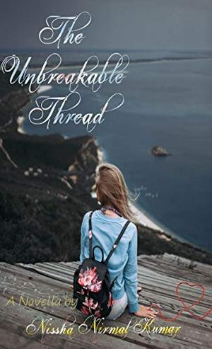 The Unbreakable Thread by Nissha Nirmal Kumar
