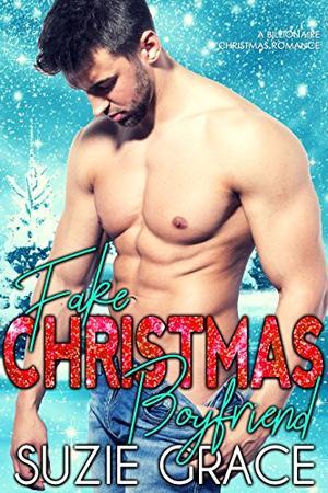 Fake Christmas Boyfriend: A Billionaire Christmas Romance by Suzie Grace